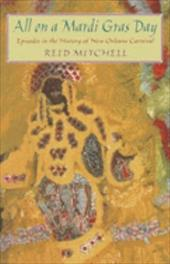All on a Mardi Gras Day: Episodes in the History of New Orleans Carnival - Mitchell, Reid