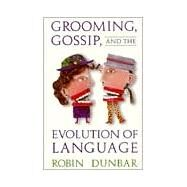 Grooming, Gossip, and the Evolution of Language - Dunbar, Robin