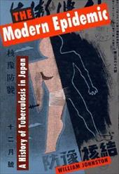 The Modern Epidemic: A History of Tuberculosis in Japan - Johnston, William