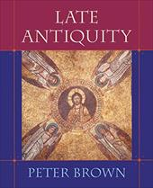 Late Antiquity - Brown, Peter