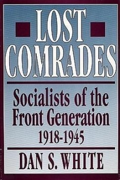 Lost Comrades: Socialists of the Front Generation, 1918-1945 - White, Dan S.