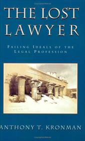 The Lost Lawyer: Failing Ideals of the Legal Profession - Kronman, Anthony T.