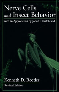 Nerve Cells and Insect Behavior: With an Appreciation by John G. Hildebrand, Revised edition - Kenneth D. Roeder