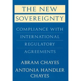 The New Sovereignty: Compliance with International Regulatory Agreements - Abram Chayes