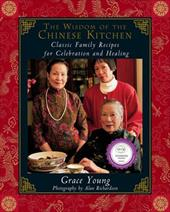 The Wisdom of the Chinese Kitchen: Classic Family Recipes for Celebration and Healing - Young, Grace / Richardson, Alan