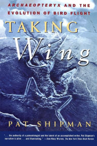 Taking Wing: Archaeopteryx and the Evolution of Bird Flight Pat Shipman Author