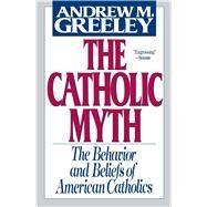 The Catholic Myth - Greeley, Andrew