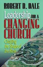 Leadership for a Changing Church - Dale, Robert D.