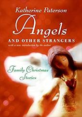Angels and Other Strangers: Family Christmas Stories - Paterson, Katherine