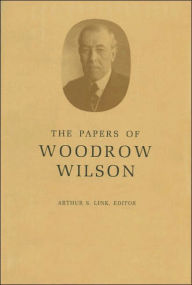 The Papers of Woodrow Wilson, Volume 28: 1913 Woodrow Wilson Author