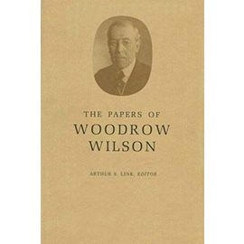 The Papers of Woodrow Wilson, Volume 52 - Contents and Index, Volumes 40-49, 51 1916-1918, 52 - Wilson Woodrow