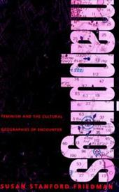Mappings: Feminism and the Cultural Geographies of Encounter - Friedman, Susan Stanford