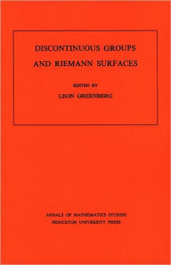 Discontinuous Groups and Riemann Surfaces (AM-79), Volume 79: Proceedings of the 1973 Conference at the University of Maryland. (AM-79) - Leon Greenberg