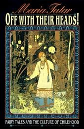 Off with Their Heads!: Fairy Tales and the Culture of Childhood - Tatar, Maria M.
