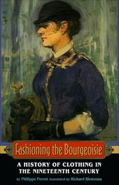 Fashioning the Bourgeoisie: A History of Clothing in the Nineteenth Century - Perrot, Philippe / Bienvenu, Richard