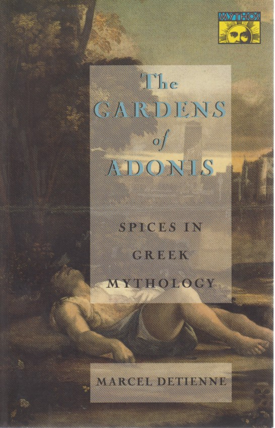 The Gardens of Adonis. Spices in Greek mythology. Transl. from the French by Janet Lloyd. With an introduction by J.-P. Vernant. - Detienne, Marcel
