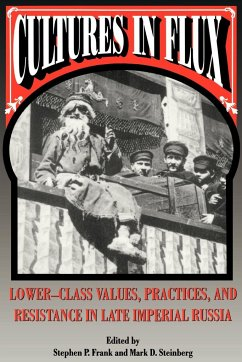 Cultures in Flux: Lower-Class Values, Practices, and Resistance in Late Imperial Russia - Frank, Stephen / Steinberg, Mark D. (eds.)