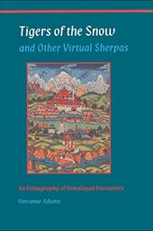 Tigers of the Snow and Other Virtual Sherpas: An Ethnography of Himalayan Encounters - Adams, Vincanne