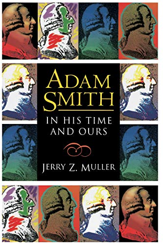 Adam Smith in His Time and Ours : Designing the Decent Society - Muller, Jerry Z.