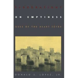Elaborations On Emptiness: Uses Of The Heart Sutra - Donald S. Lopez