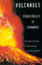 Volcanoes: Crucibles of Change - Fisher, Richard V. / Heiken, Grant / Hulen, Jeffrey
