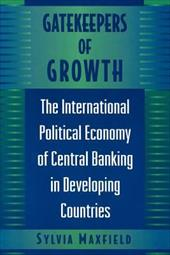 Gatekeepers of Growth: The International Political Economy of Central Banking in Developing Countries - Maxfield, Sylvia