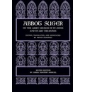Abbot Suger on the Abbey Church of St. Denis and Its Art Treasures - Abbot of Saint Denis Suger