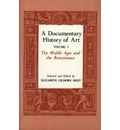 A Documentary History of Art, Volume 1 - Elizabeth Gilmore Holt