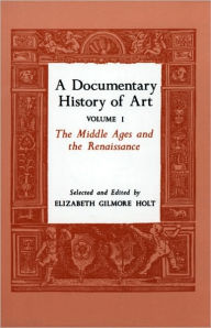 A Documentary History of Art, Volume 1: The Middle Ages and the Renaissance - Elizabeth Gilmore Holt