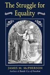 The Struggle for Equality: Abolitionists and the Negro in the Civil War and Reconstruction - McPherson, James M.