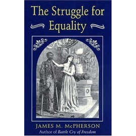 The Struggle for Equality: Abolitionists and the Negro in the Civil War and Reconstruction - James M. Mcpherson