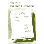 To the Farewell Address Ideas of Early American Foreign Policy - Gilbert, Felix