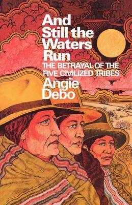 And Still the Waters Run - Angie Debo