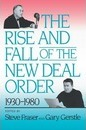 The Rise and Fall of the New Deal Order, 1930-1980 - Steve Fraser