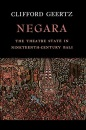 Negara: The Theatre State in 19th Century Bali - Clifford Geertz