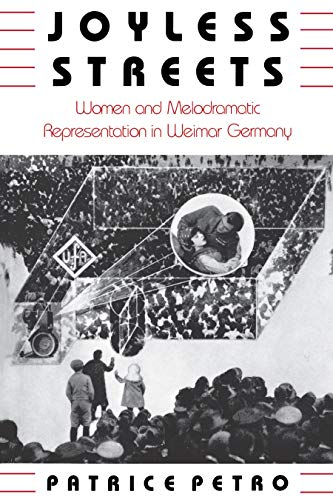 Joyless Streets: Women and Melodramatic Representation in Weimar Germany - Petro, Patrice