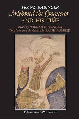 Mehmed the Conqueror and His Time - Franz Babinger; Walter Braddock Hickman