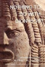 Nothing to Do With Dionysos? - John J. Winkler, Froma I. Zeitlin