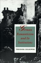 German Romanticism and Its Institutions - Ziolkowski, Theodore