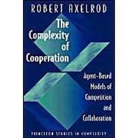 The Complexity Of Cooperation - Agent-Based Models Of Competition And Collaboration - Robert Axelrod