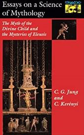 Essays on a Science of Mythology: The Myth of the Divine Child and the Mysteries of Eleusis - Jung, Carl Gustav / Kerenyi, Carl / Hull, R. F. C.