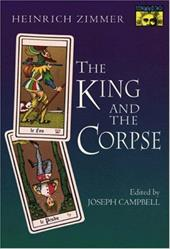 The King and the Corpse: Tales of the Soul's Conquest of Evil - Zimmer, Heinrich / Campbell, Joseph / Campbell, Joseph