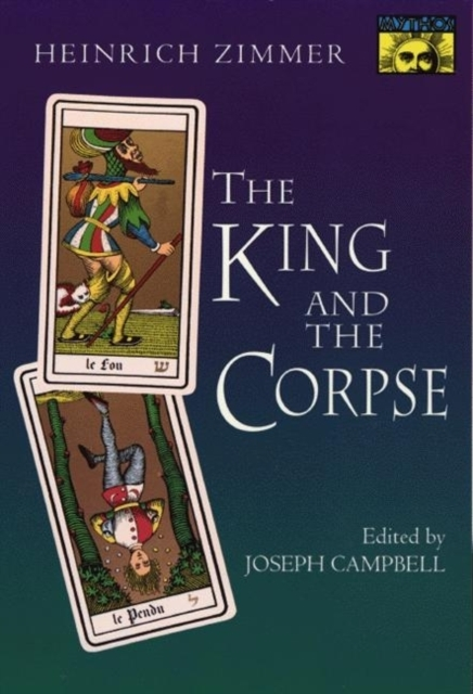The King and the Corpse - Heinrich Robert Zimmer, Joseph Campbell