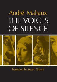 The Voices of Silence: Man and his Art. (Abridged from The Psychology of Art) Andre Malraux Author