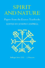Papers from the Eranos Yearbooks, Eranos 1: Spirit and Nature Joseph Campbell Editor