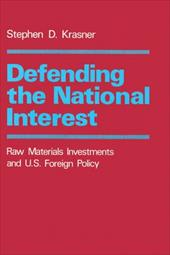 Defending the National Interest: Raw Materials Investments and U.S. Foreign Policy - Krasner, Stephen D.
