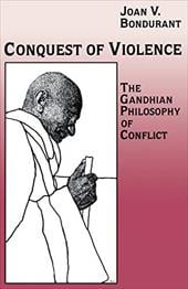 Conquest of Violence: The Gandhian Philosophy of Conflict. with a New Epilogue by the Author - Bondurant, Joan V.
