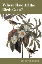 Where Have All the Birds Gone?: Essays on the Biology and Conservation of Birds That Migrate to the American Tropics - John Terborgh