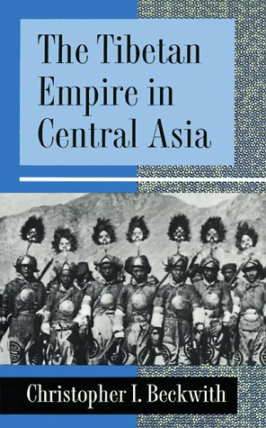 The Tibetan Empire in Central Asia: A History of the Struggle for Great Power Among Tibetans, Turks, Arabs, and Chinese During the Early Middle Ages - Beckwith, Christopher I.