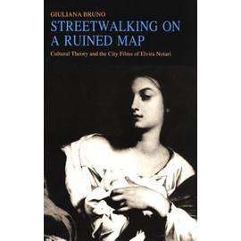 Streetwalking on a Ruined Map: Cultural Theory and the City Films of Elvira Notari - Giuliana Bruno